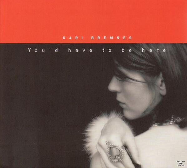 You'd Have To Be Here (Kari Bremnes) für 19,96 Euro